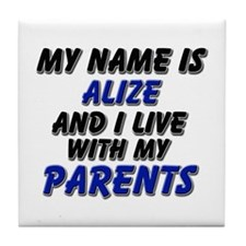 my name is alize and I live with my parents Tile C