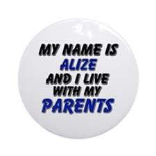 my name is alize and I live with my parents Orname