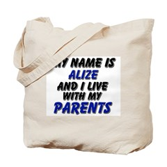 my name is alize and I live with my parents Tote B