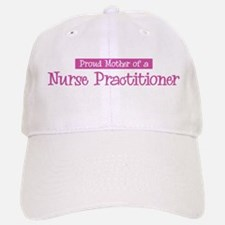 Proud Mother of Nurse Practit Baseball Baseball Cap