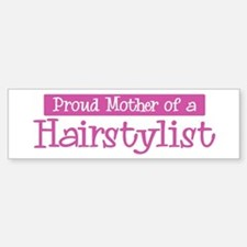 Proud Mother of Hairstylist Bumper Bumper Bumper Sticker