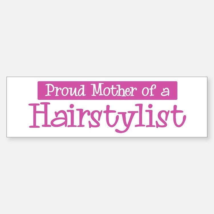 Proud Mother of Hairstylist Bumper Bumper Bumper Sticker