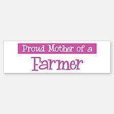 Proud Mother of Farmer Bumper Bumper Bumper Sticker