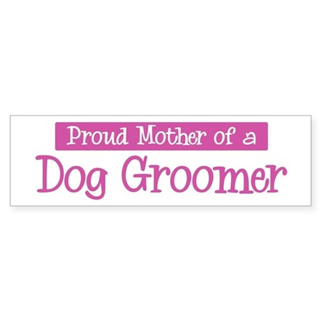 Proud Mother of Dog Groomer Bumper Sticker