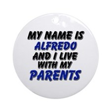 my name is alfredo and I live with my parents Orna