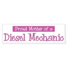 Proud Mother of Diesel Mechan Bumper Bumper Sticker