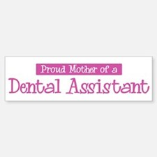 Proud Mother of Dental Assist Bumper Bumper Bumper Sticker