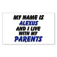 my name is alexus and I live with my parents Stick