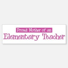 Proud Mother of Elementary Te Bumper Bumper Bumper Sticker