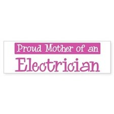 Proud Mother of Electrician Bumper Bumper Sticker