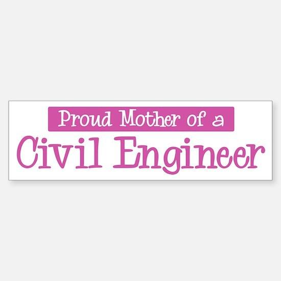 Proud Mother of Civil Enginee Bumper Bumper Bumper Sticker