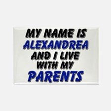 my name is alexandrea and I live with my parents R