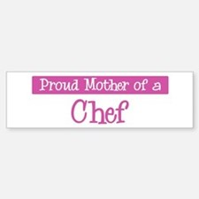 Proud Mother of Chef Bumper Bumper Stickers