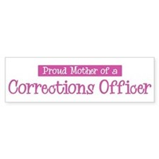 Proud Mother of Corrections O Bumper Bumper Sticker