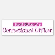 Proud Mother of Correctional Bumper Bumper Bumper Sticker