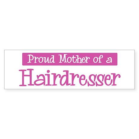 Proud Mother of Hairdresser Bumper Sticker