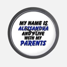 my name is alessandra and I live with my parents W