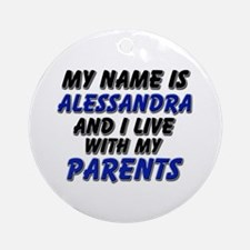 my name is alessandra and I live with my parents O