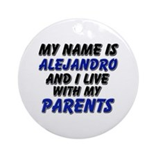 my name is alejandro and I live with my parents Or