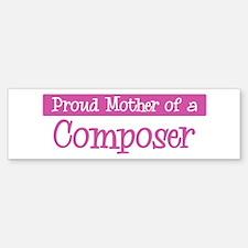 Proud Mother of Composer Bumper Bumper Bumper Sticker