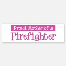 Proud Mother of Firefighter Bumper Bumper Bumper Sticker