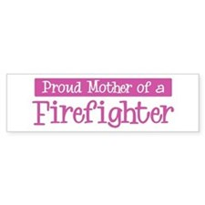 Proud Mother of Firefighter Bumper Bumper Sticker