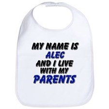 my name is alec and I live with my parents Bib