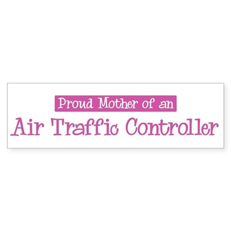 Proud Mother of Air Traffic C Bumper Sticker