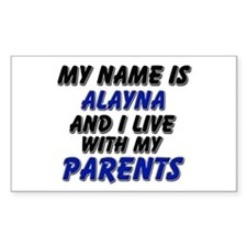 my name is alayna and I live with my parents Stick