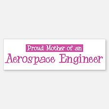 Proud Mother of Aerospace Eng Bumper Bumper Bumper Sticker