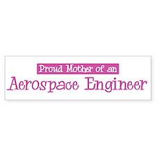 Proud Mother of Aerospace Eng Bumper Bumper Sticker