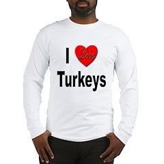 I Love Turkeys (Front) Long Sleeve T-Shirt