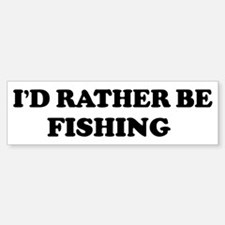 Rather be Fishing Bumper Bumper Bumper Sticker