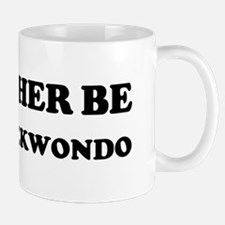 Rather be Doing Taekwondo Mug