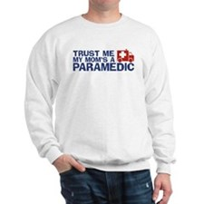 Trust Me My Mom's a Paramedic Sweatshirt