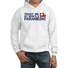 Trust Me My Mom's a Paramedic Hoodie