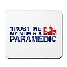 Trust Me My Mom's a Paramedic Mousepad