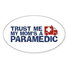 Trust Me My Mom's a Paramedic Oval Decal