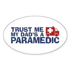 Trust Me My Dad's a Paramedic Oval Decal