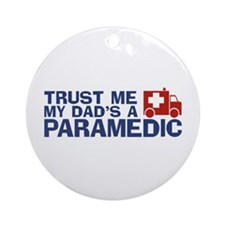 Trust Me My Dad's a Paramedic Ornament (Round)