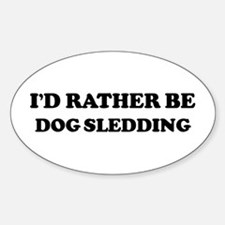 Rather be Dog Sledding Oval Decal