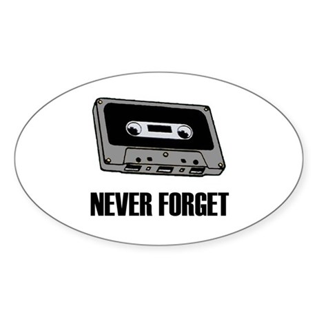 Never Forget Cassettes Tapes Oval Sticker