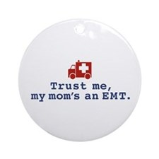 Trust Me My Mom's An EMT Ornament (Round)