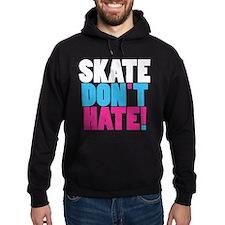 Skate Don't Hate Hoodie