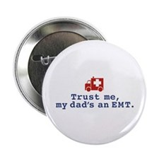 "Trust Me My Dad's An EMT 2.25"" Button"