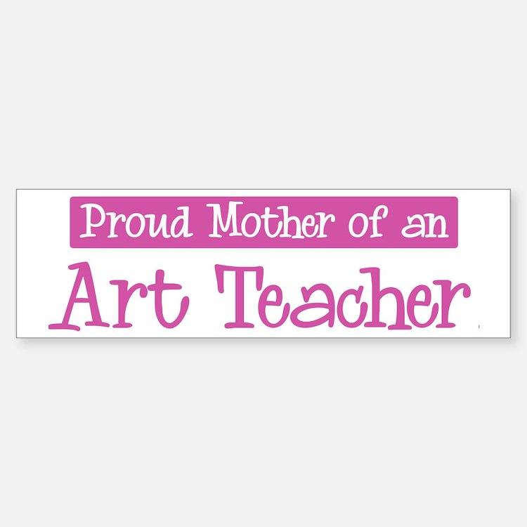 Proud Mother of Art Teacher Bumper Bumper Bumper Sticker
