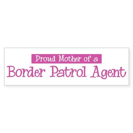 Proud Mother of Border Patrol Bumper Sticker