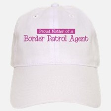 Proud Mother of Border Patrol Baseball Baseball Cap