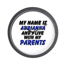 my name is adrianna and I live with my parents Wal