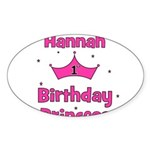 1st Birthday Princess Hannah! Oval Sticker